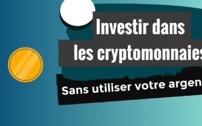 Les cryptomonnaies : Comment investir automatiquement et sans utiliser son argent ?